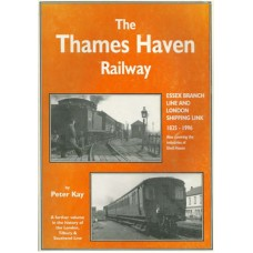 LTS004:  Peter Kay's Book on the Thames Haven Railway 1835-1996.