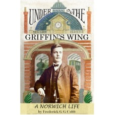 RH084:  Under the Griffin's Wing: a Norwich Life.